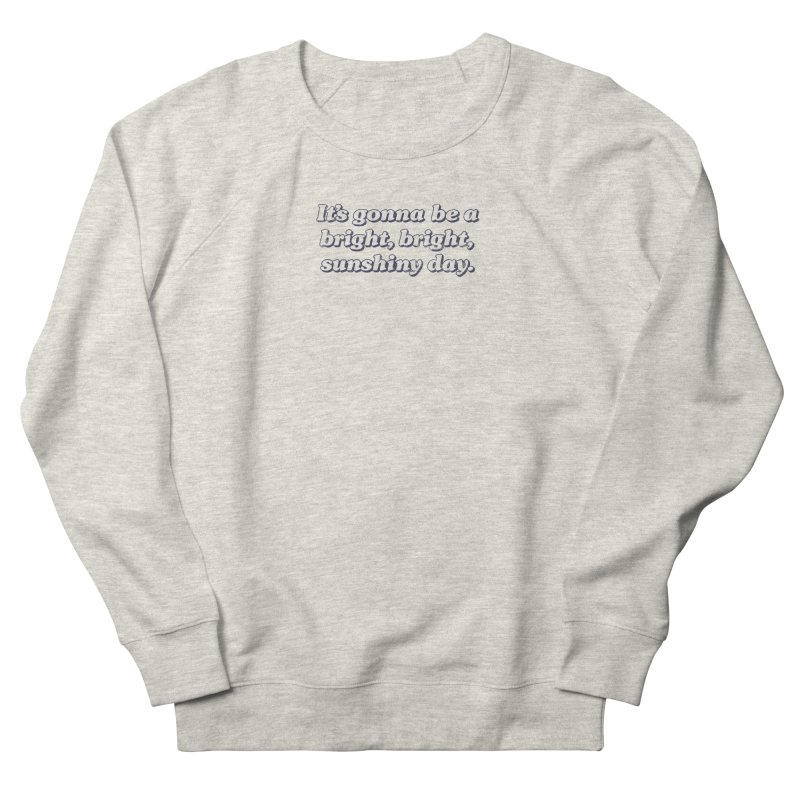 Bright Sunshiny Day on Bright Women's French Terry Sweatshirt by Daniel Montgomery's Artist Shop