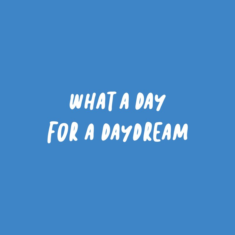 What a Day for a Daydream   by Daniel Montgomery's Artist Shop