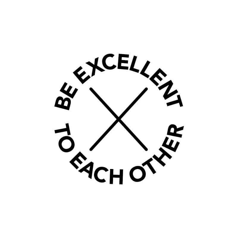 Be Excellent to Each Other Accessories Bag by Daniel Montgomery's Artist Shop