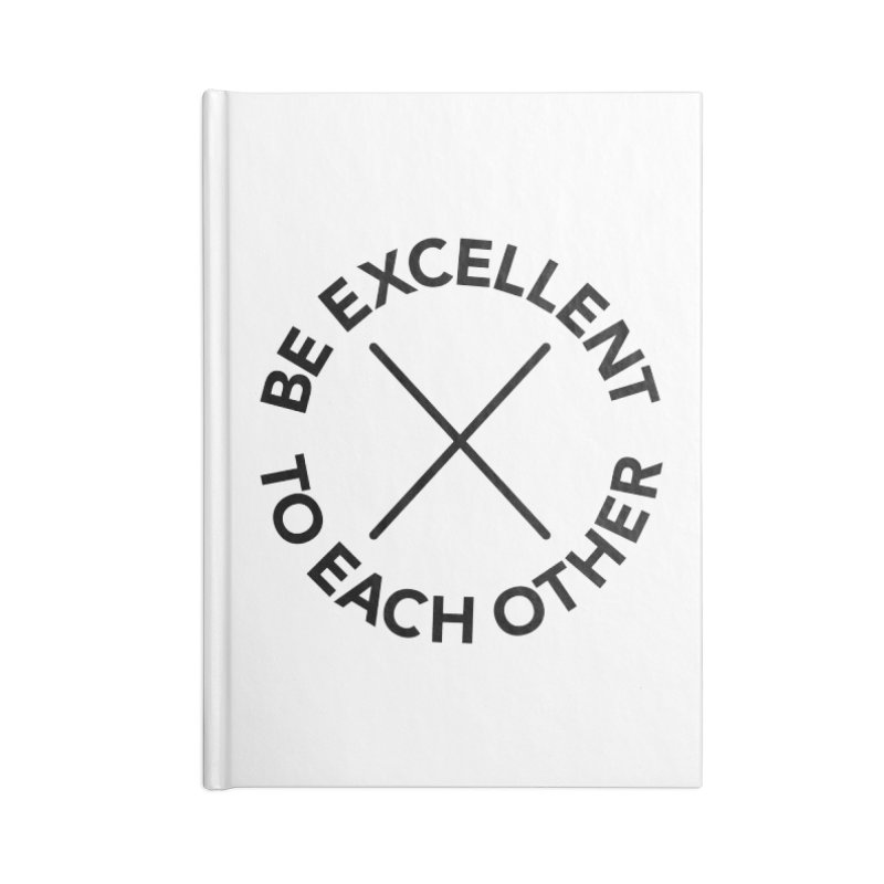 Be Excellent to Each Other Accessories Blank Journal Notebook by Daniel Montgomery's Artist Shop
