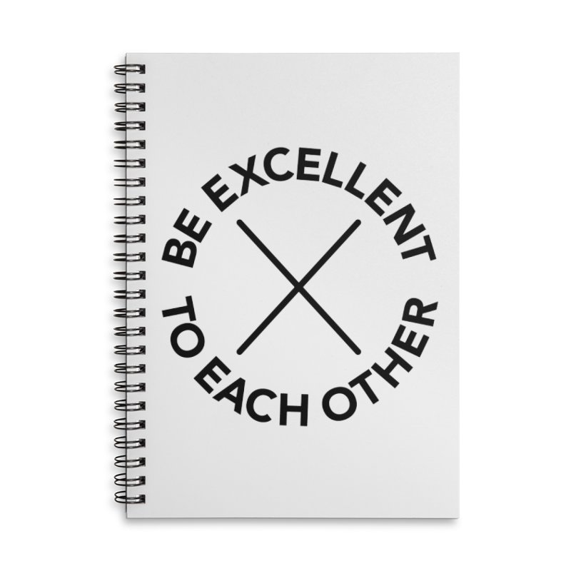Be Excellent to Each Other Accessories Lined Spiral Notebook by Daniel Montgomery's Artist Shop