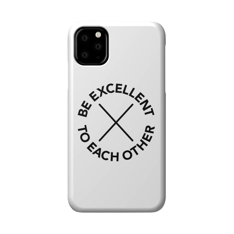 Be Excellent to Each Other Accessories Phone Case by Daniel Montgomery's Artist Shop