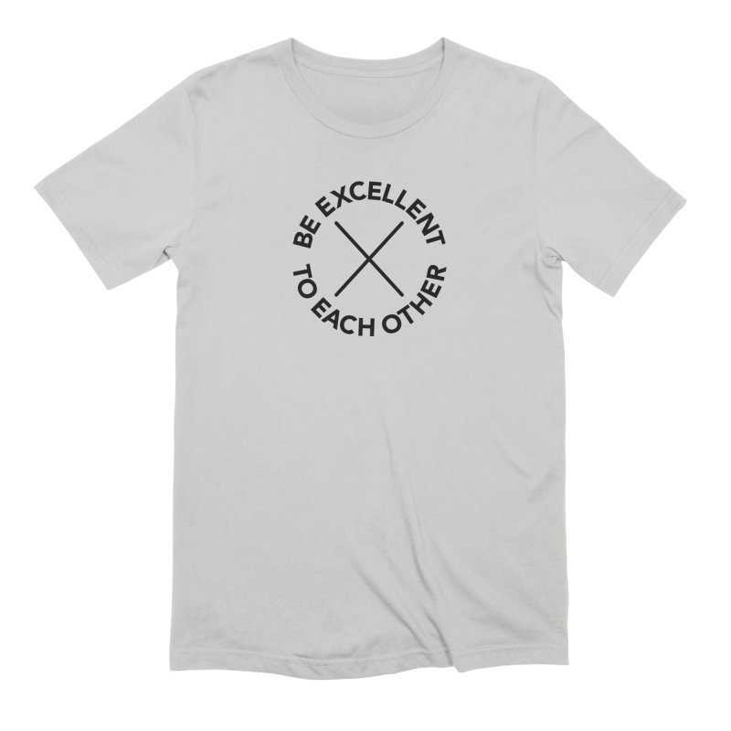 Be Excellent to Each Other Men's Extra Soft T-Shirt by Daniel Montgomery's Artist Shop