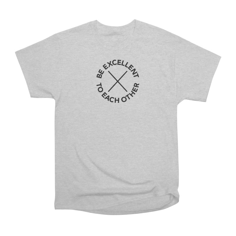 Be Excellent to Each Other Women's Heavyweight Unisex T-Shirt by Daniel Montgomery's Artist Shop
