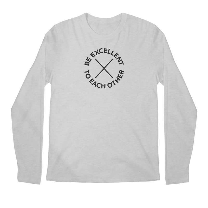 Be Excellent to Each Other Men's Regular Longsleeve T-Shirt by Daniel Montgomery's Artist Shop