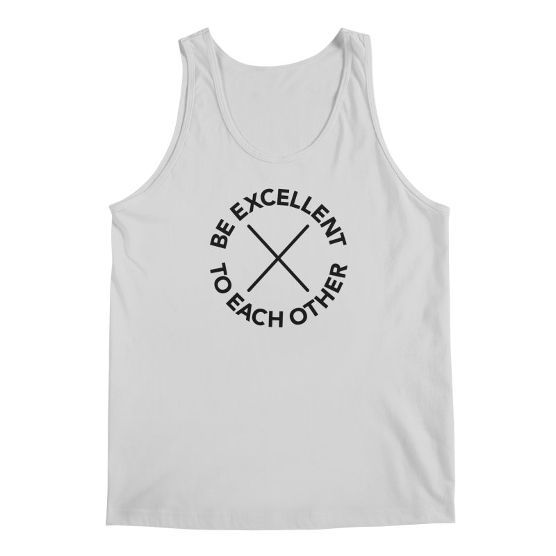 Be Excellent to Each Other Men's Regular Tank by Daniel Montgomery's Artist Shop