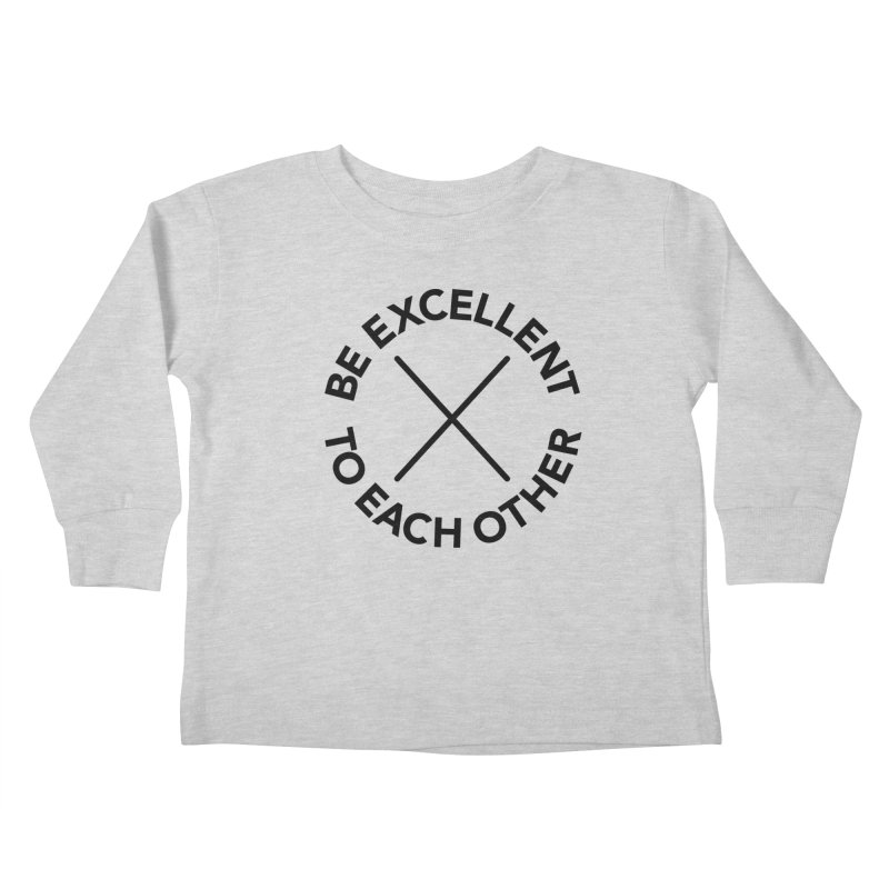 Be Excellent to Each Other Kids Toddler Longsleeve T-Shirt by Daniel Montgomery's Artist Shop