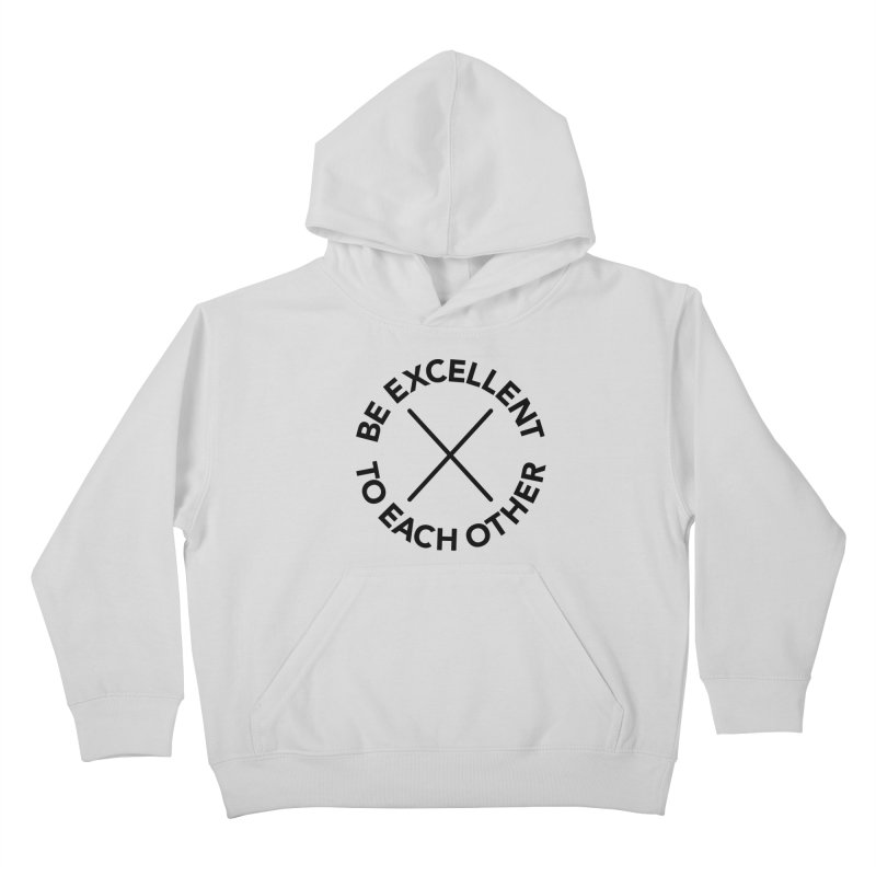 Be Excellent to Each Other Kids Pullover Hoody by Daniel Montgomery's Artist Shop