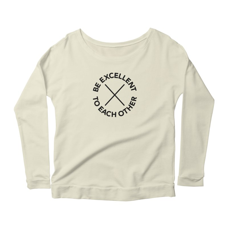 Be Excellent to Each Other Women's Scoop Neck Longsleeve T-Shirt by Daniel Montgomery's Artist Shop