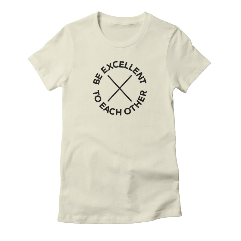 Be Excellent to Each Other Women's Fitted T-Shirt by Daniel Montgomery's Artist Shop