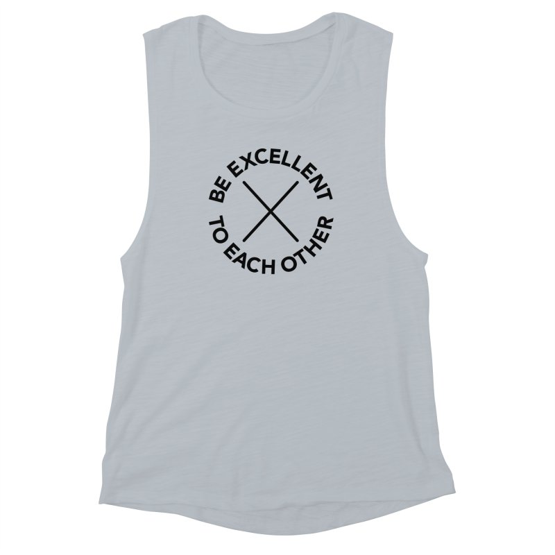 Be Excellent to Each Other Women's Muscle Tank by Daniel Montgomery's Artist Shop