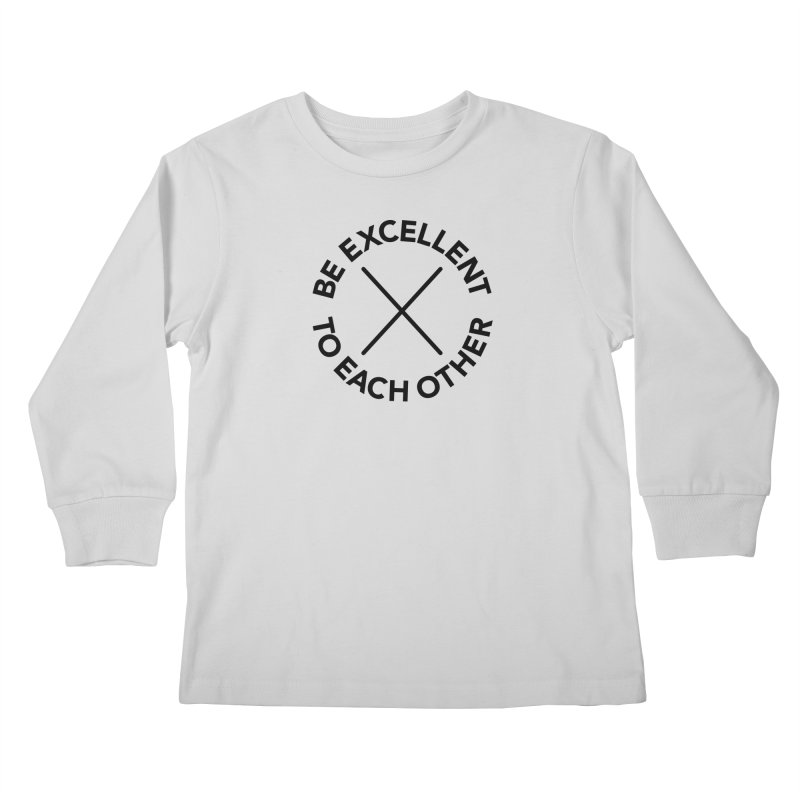 Be Excellent to Each Other Kids Longsleeve T-Shirt by Daniel Montgomery's Artist Shop