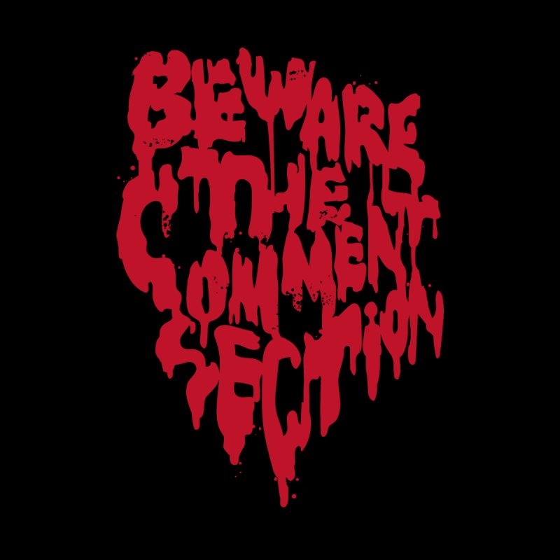 Beware the Comments Home Mounted Aluminum Print by Daniel Stevens's Artist Shop