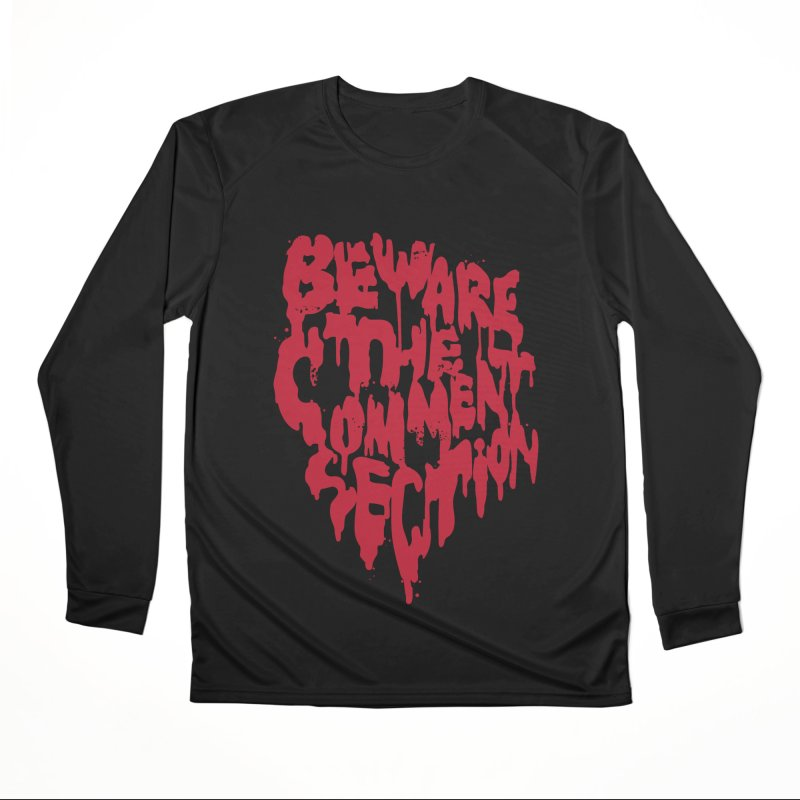 Beware the Comments Men's Performance Longsleeve T-Shirt by Daniel Stevens's Artist Shop