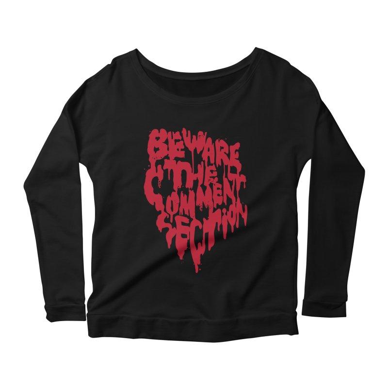 Beware the Comments Women's Scoop Neck Longsleeve T-Shirt by Daniel Stevens's Artist Shop