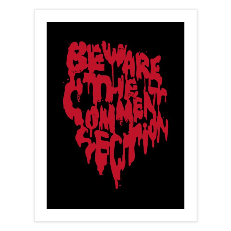 Beware the Comments Home Fine Art Print by Daniel Stevens's Artist Shop