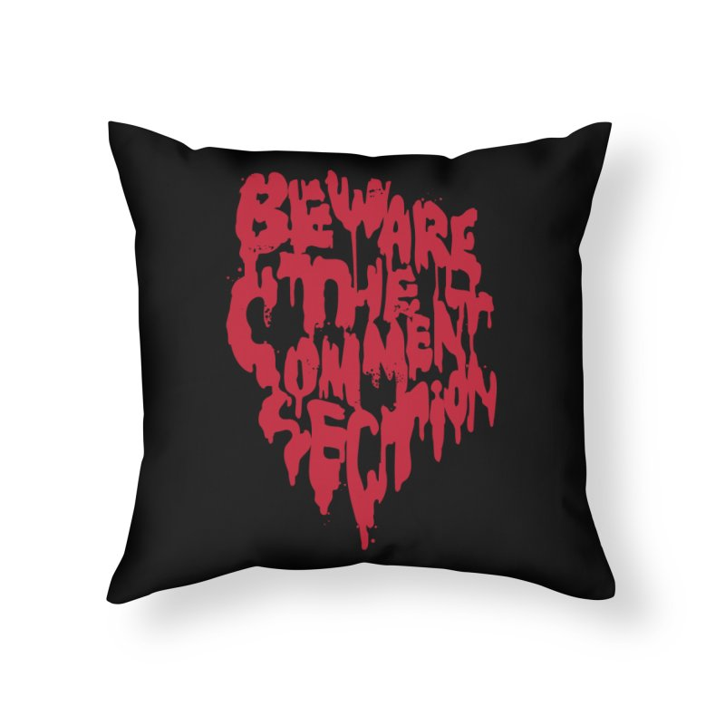 Beware the Comments Home Throw Pillow by Daniel Stevens's Artist Shop