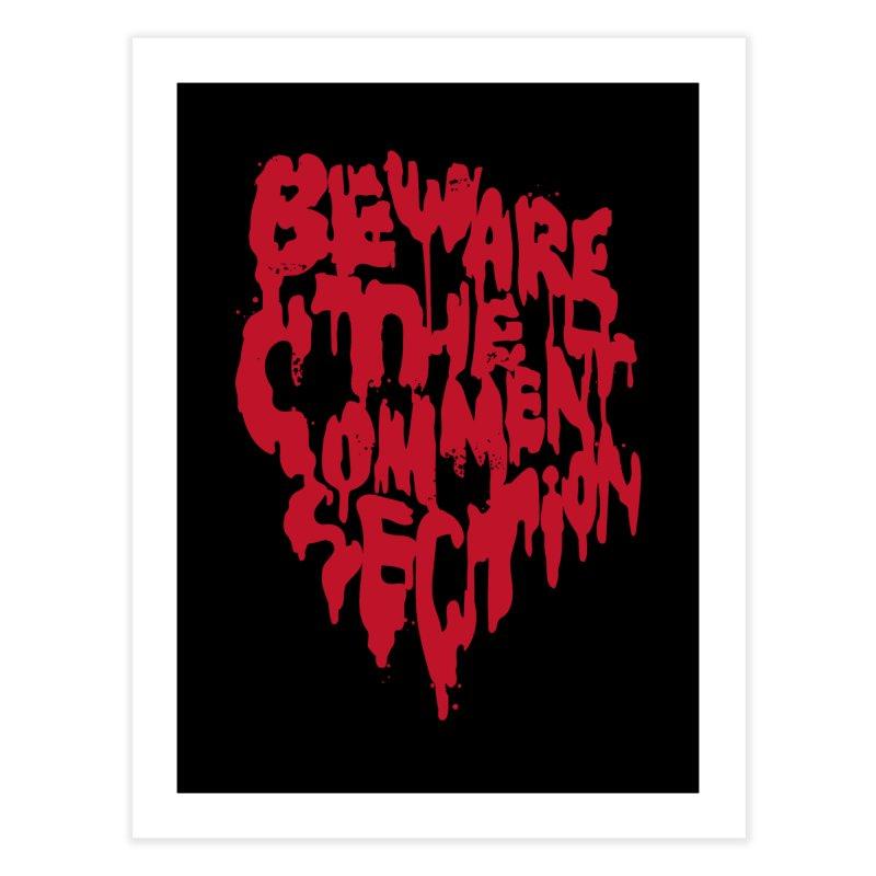 Beware the Comments Home Fine Art Print by Daniel Stevens's Artist Shop