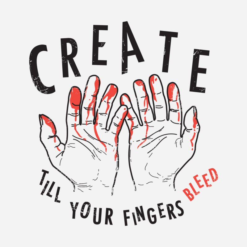 Create till your fingers bleed Men's T-Shirt by Daniel Stevens's Artist Shop