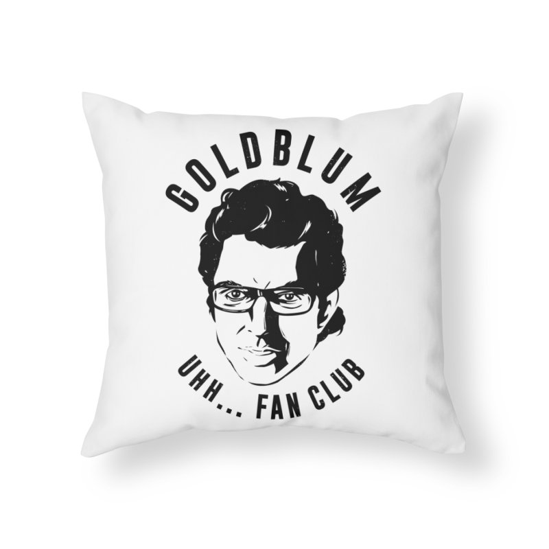 Goldblum fan club Home Throw Pillow by danielstevens's Artist Shop