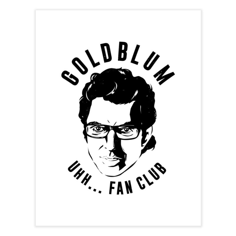 Goldblum fan club Home Fine Art Print by Daniel Stevens's Artist Shop