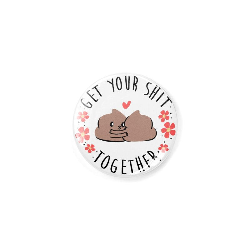 Get Your Shit Together Accessories Button by Daniel Stevens's Artist Shop