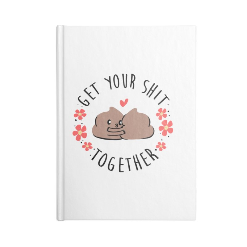 Get your shit together Accessories Notebook by danielstevens's Artist Shop