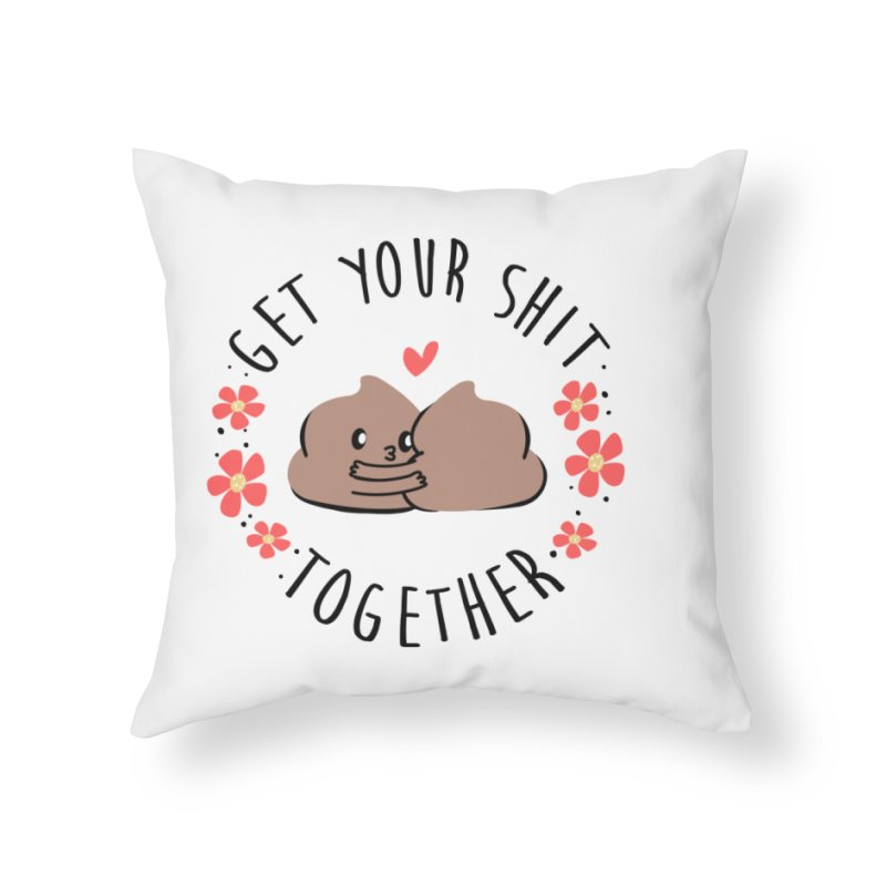 Get Your Shit Together Home Throw Pillow by Daniel Stevens's Artist Shop