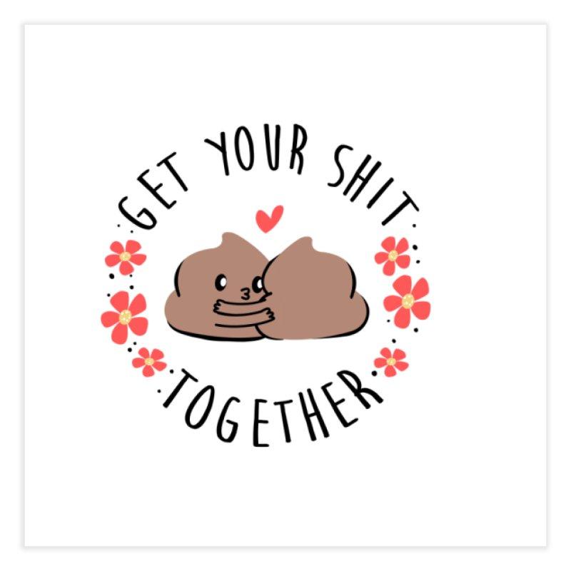 Get Your Shit Together Home Fine Art Print by Daniel Stevens's Artist Shop