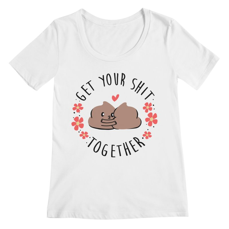 Get your shit together Women's Regular Scoop Neck by Daniel Stevens's Artist Shop
