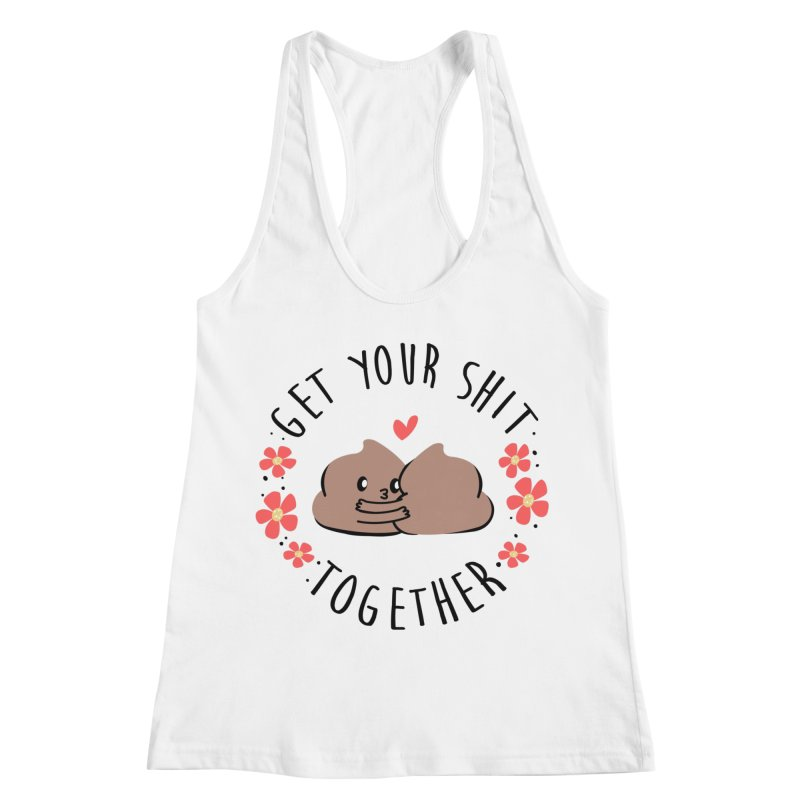 Get Your Shit Together Women's Tank by Daniel Stevens's Artist Shop