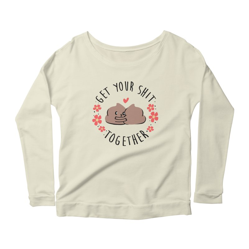 Get your shit together Women's Scoop Neck Longsleeve T-Shirt by danielstevens's Artist Shop