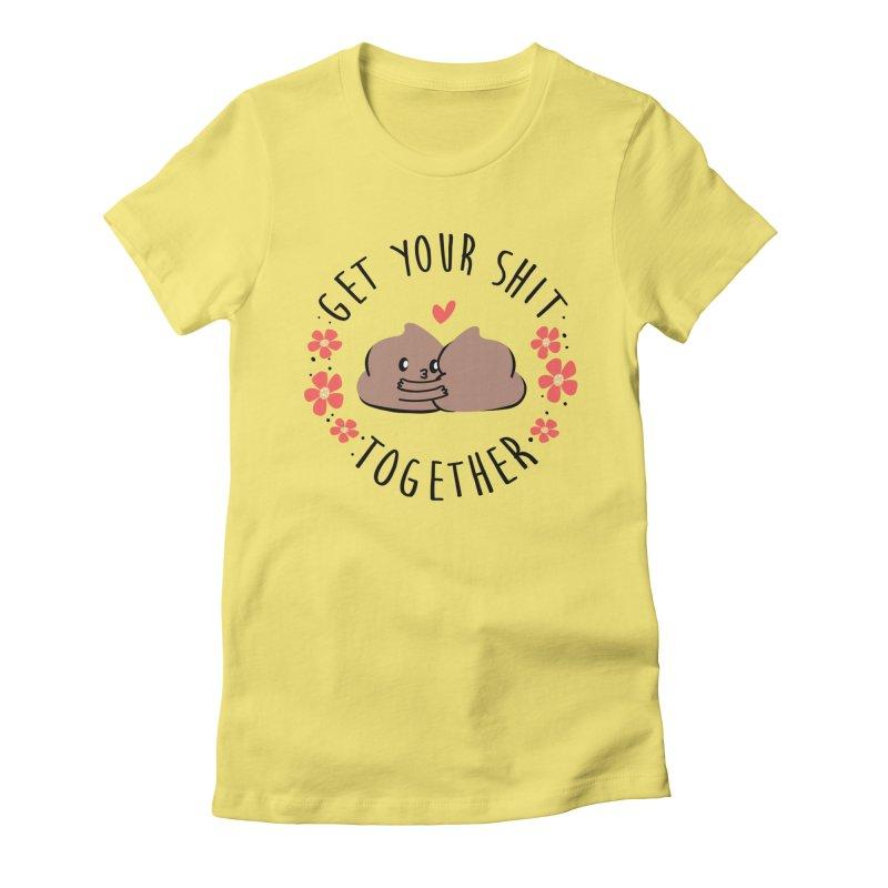 Get Your Shit Together Women's T-Shirt by Daniel Stevens's Artist Shop