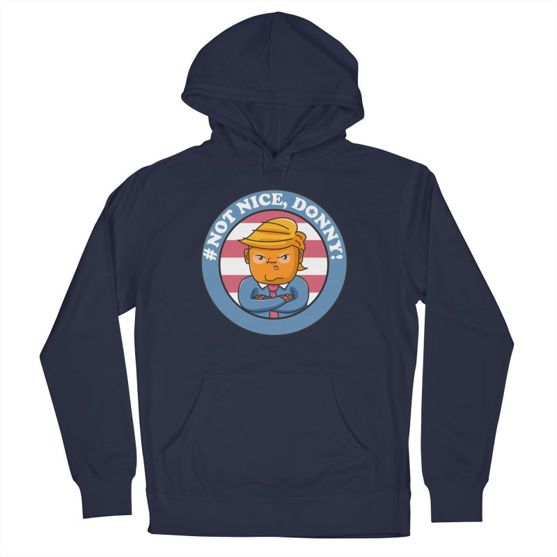 Not Nice, Donny! Men's Pullover Hoody by Daniel Stevens's Artist Shop