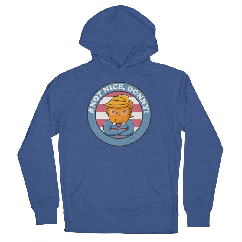 Not Nice, Donny! Women's French Terry Pullover Hoody by danielstevens's Artist Shop