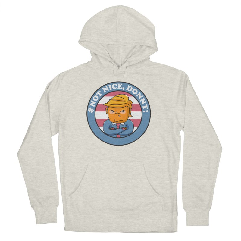 Not Nice, Donny! Men's French Terry Pullover Hoody by Daniel Stevens's Artist Shop