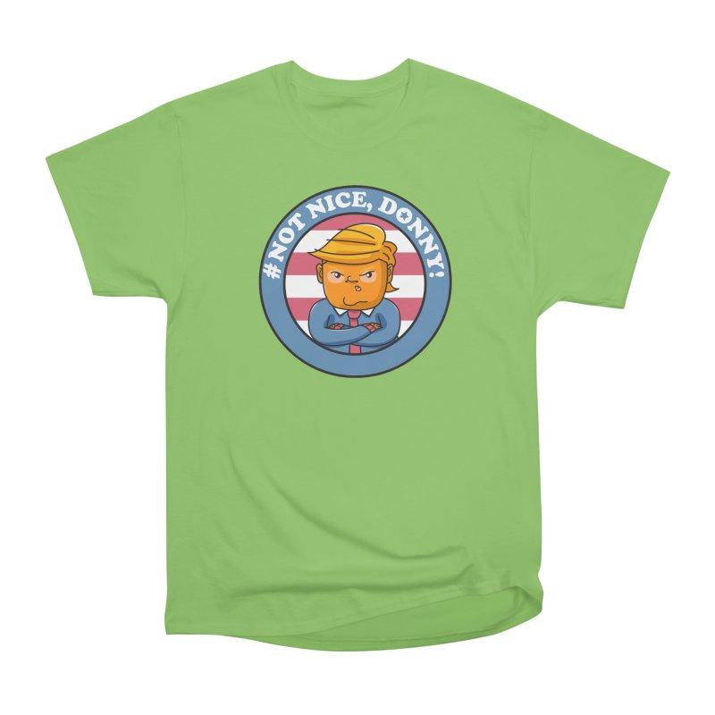 Not Nice, Donny! Women's Heavyweight Unisex T-Shirt by Daniel Stevens's Artist Shop