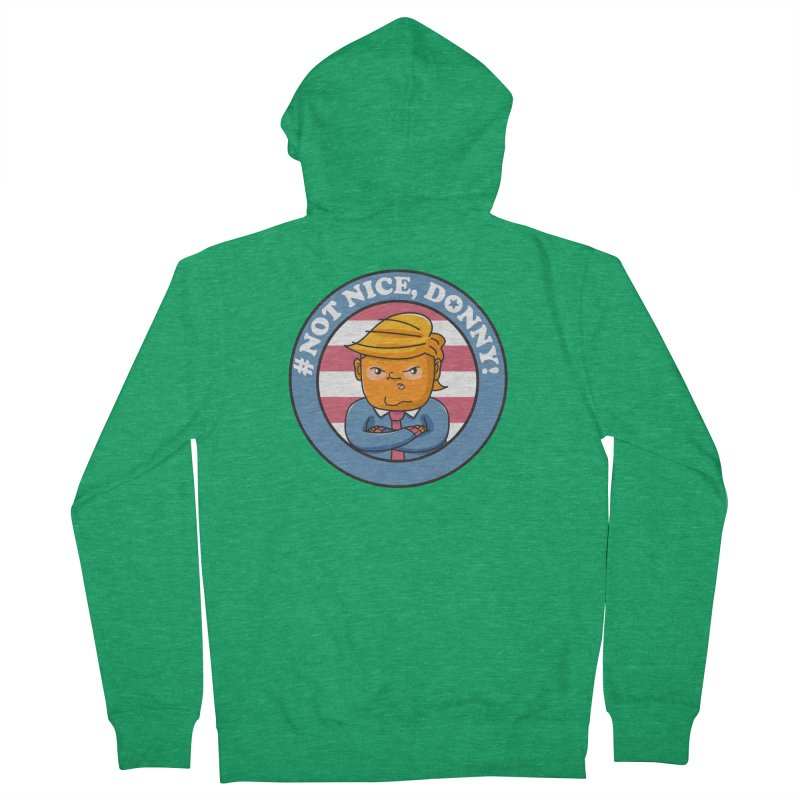 Not Nice, Donny! Women's French Terry Zip-Up Hoody by danielstevens's Artist Shop