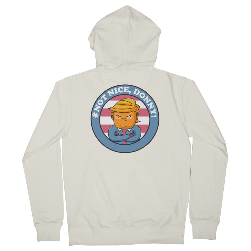 Not Nice, Donny! Women's French Terry Zip-Up Hoody by Daniel Stevens's Artist Shop