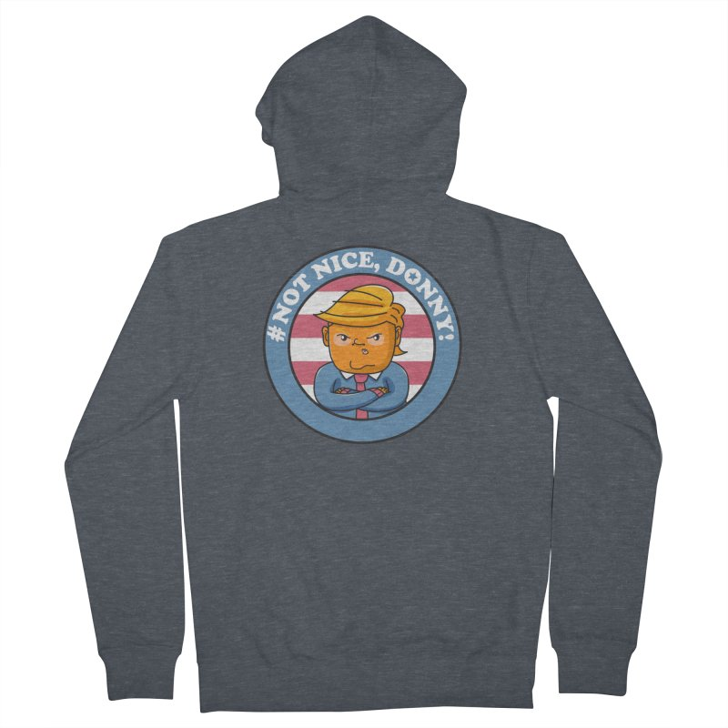 Not Nice, Donny! Men's French Terry Zip-Up Hoody by Daniel Stevens's Artist Shop