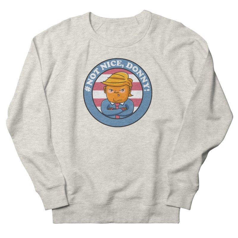 Not Nice, Donny! Women's Sweatshirt by Daniel Stevens's Artist Shop