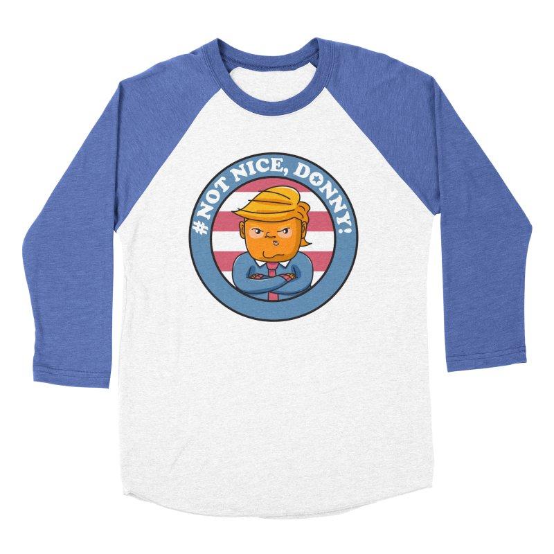 Not Nice, Donny! Women's Baseball Triblend Longsleeve T-Shirt by Daniel Stevens's Artist Shop