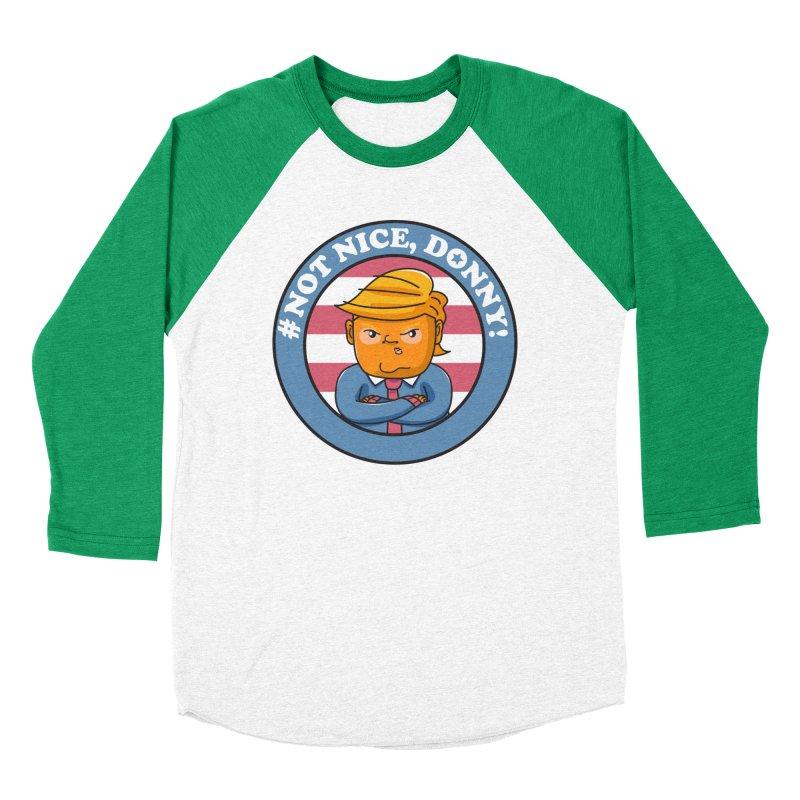 Not Nice, Donny! Women's Baseball Triblend Longsleeve T-Shirt by danielstevens's Artist Shop
