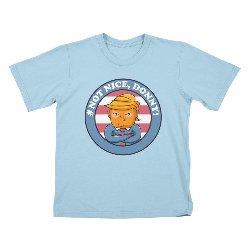 Not Nice, Donny! Kids T-Shirt by Daniel Stevens's Artist Shop