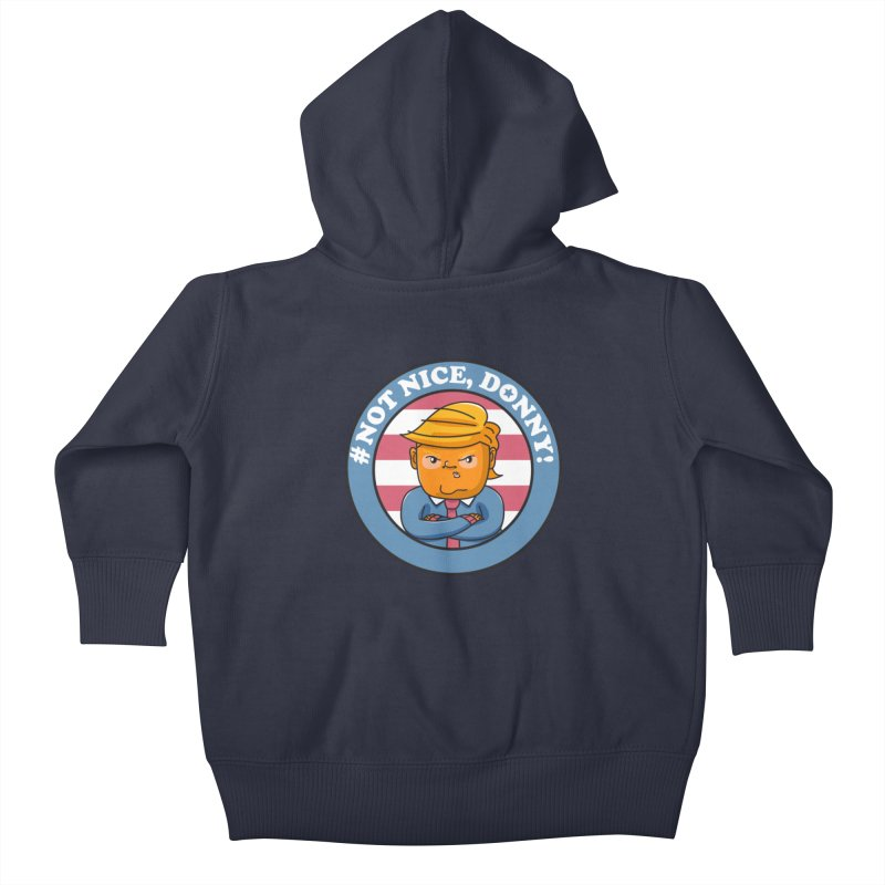 Not Nice, Donny! Kids Baby Zip-Up Hoody by Daniel Stevens's Artist Shop
