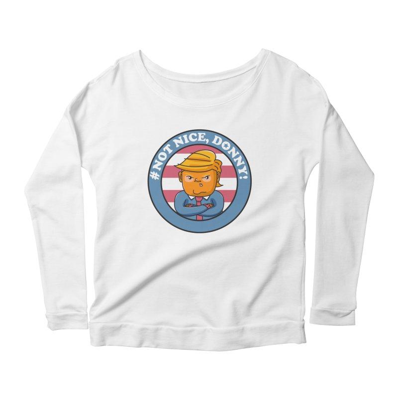 Not Nice, Donny! Women's Scoop Neck Longsleeve T-Shirt by danielstevens's Artist Shop