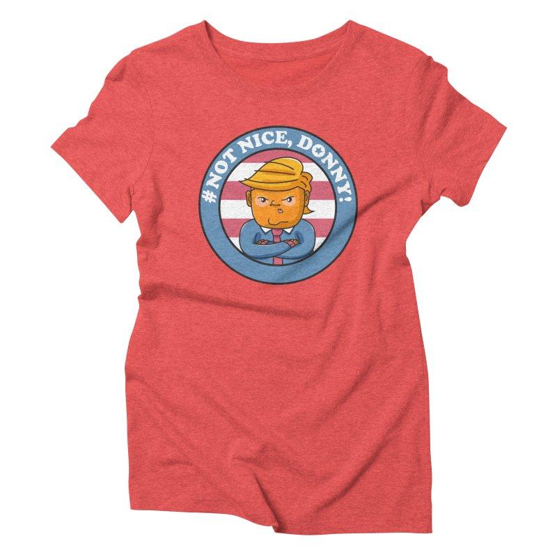 Not Nice, Donny! Women's Triblend T-Shirt by danielstevens's Artist Shop