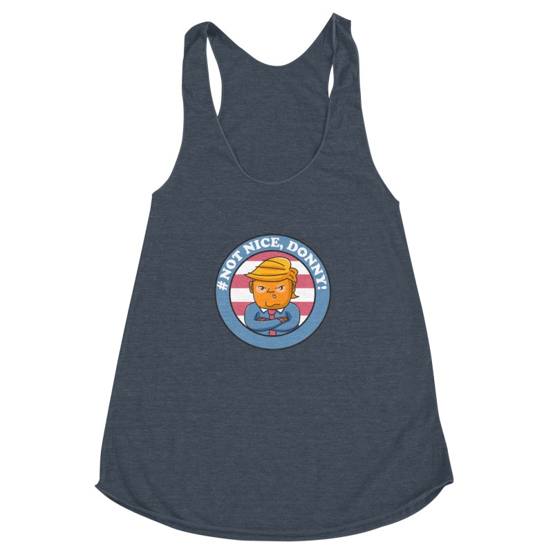 Not Nice, Donny! Women's Racerback Triblend Tank by danielstevens's Artist Shop