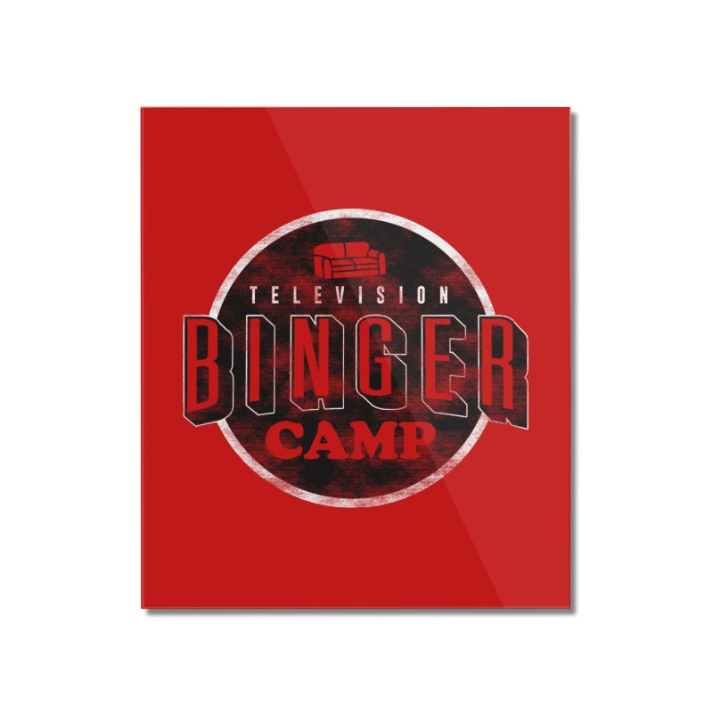 TV BINGER CAMP Home Mounted Acrylic Print by danielstevens's Artist Shop