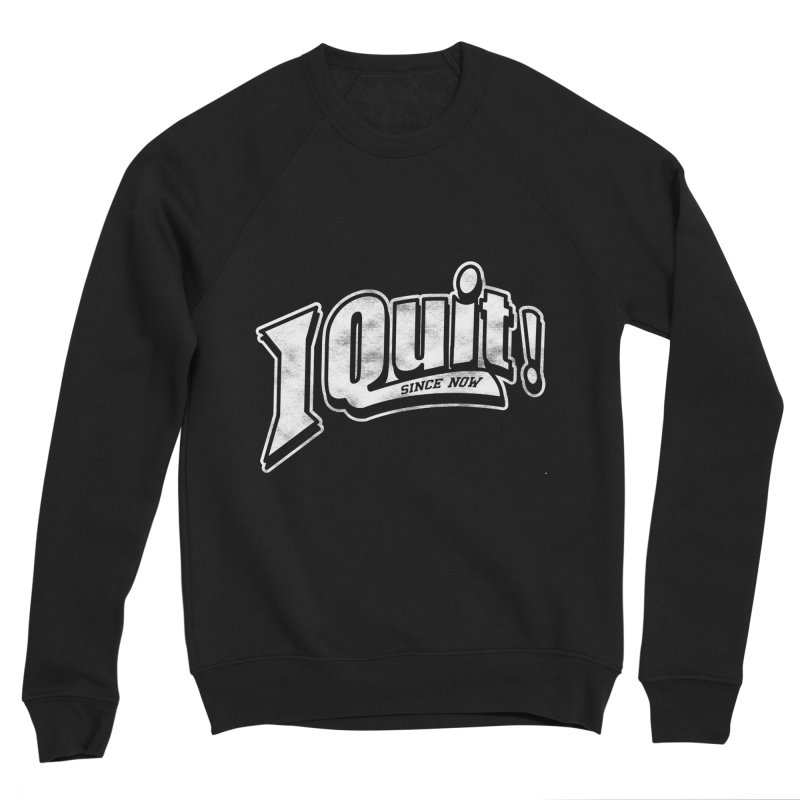 I quit! Men's Sweatshirt by Daniel Stevens's Artist Shop
